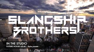 IN THE STUDIO - Slangship Brothers FUTURE HOUSE Spire Presets vol.40 [FREE DOWNLOAD]