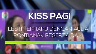 Lesti Terharu Dengan Aulia Pontianak Peserta DA 4 - Kiss Pagi