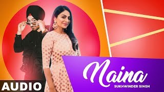 Naina (Full Audio) | Neeru Bajwa | Diljit Dosanjh | Sukhwinder Singh | Latest Punjabi Songs 2019