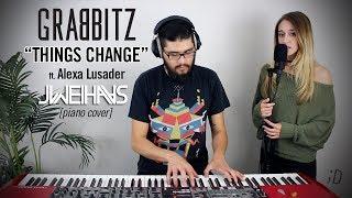 Grabbitz - Things Change (Jonah Wei-Haas Piano Cover) ft. Alexa Lusader