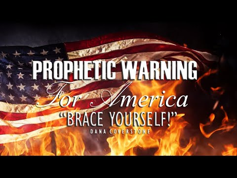 """PROPHETIC WARNING FOR AMERICA: """"BRACE YOURSELF!"""" ~ Pastor Dana Coverstone 