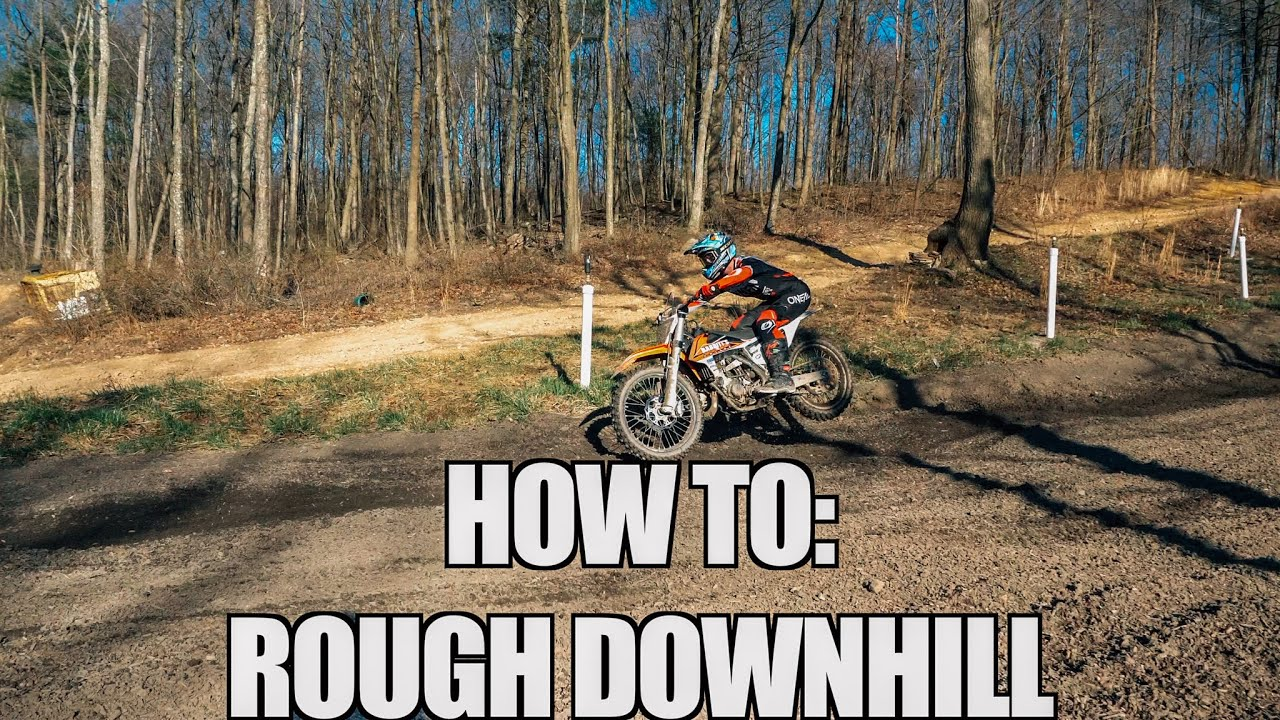 HOW TO: ROUGH DOWNHILL