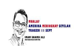 MUALAF  Amerika meningkat Setelah  Tragedi 11 Sept, Shamsi Ali, Imam Masjid Besar NEW YORK bag-7