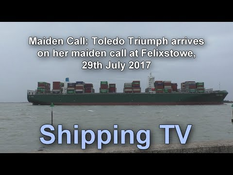 Maiden Call: Toledo Triumph arrives Felixstowe, 29 July 17