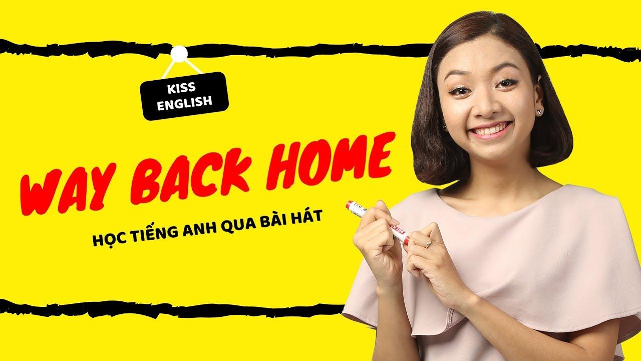 WAY BACK HOME - Học Tiếng Anh Qua Bài Hát | KISS English