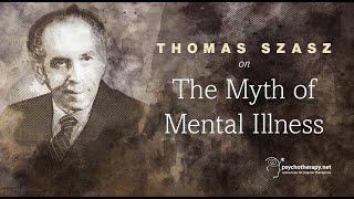 Thomas Szasz on The Myth of Mental Illness