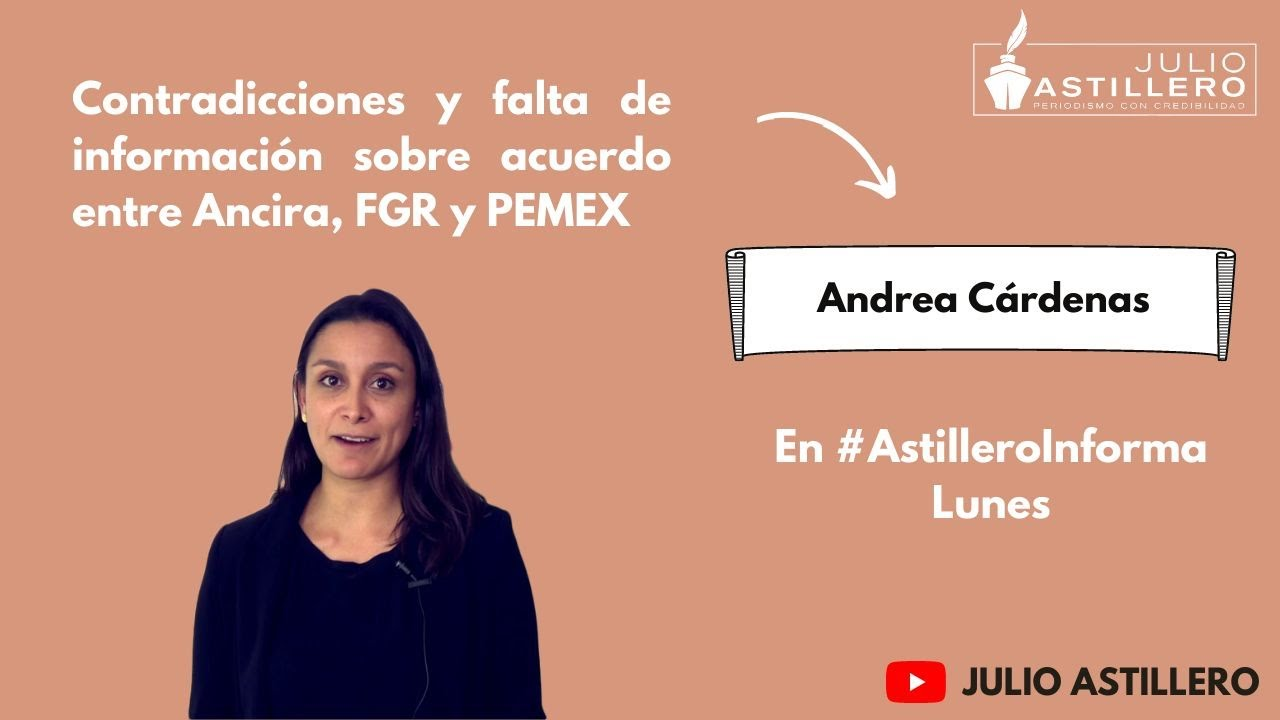 Contradicciones y falta de información sobre acuerdo entre Ancira, FGR y PEMEX: Andrea Cárdenas