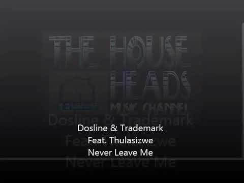 Dosline & Trademark feat  Thulasizwe   Never Leave Me