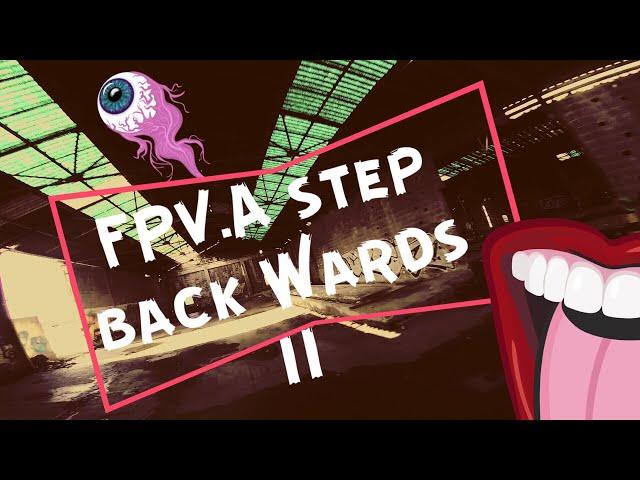 FPV A step backwards.(II)
