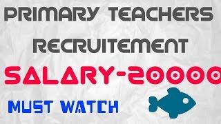PRIMARY TEACHERS RECRUITEMENT SALARY 20000 [VIDEO NO.160]