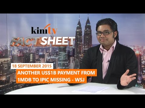 Fact Sheet - September 18: Another US$1b payment from 1MDB to IPIC missing - WSJ