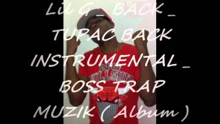 Lil G   BACK TUPAC BACK INSTRUMENTAL Boss Trap Muzik  Album