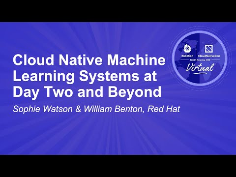 Cloud Native Machine Learning Systems at Day Two and Beyond - Sophie Watson & William Benton