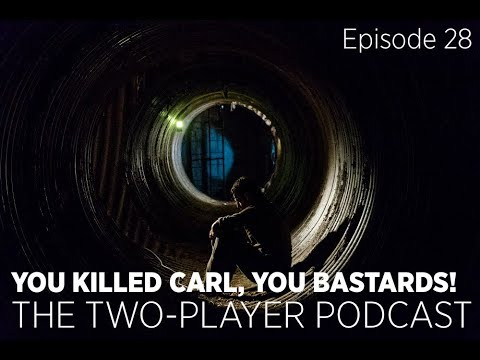 You Killed Carl, You Bastards! (The Two-Player Podcast Ep 28)