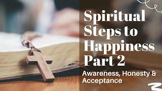 339  Spiritual Steps to Happiness Part 2