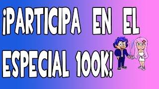 participa en el especial 100k 100 000 suscriptores ya termin gracias por participar