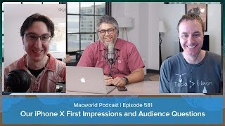 iPhone X first impressions and your comments and questions: Macworld Podcast ep. 581