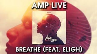 Amp Live - Breathe Feat. Eligh
