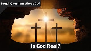 Is God Real? | Tough Questions About God Ep. 1 |