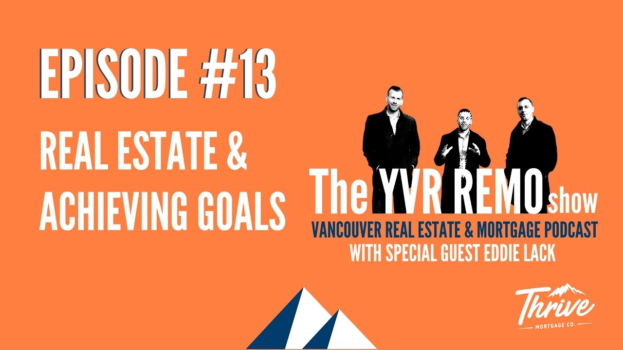 YVR Real Estate & Mortgage Show EP. 13 - Real Estate & Achieving Goals w/ special guest EDDIE LACK