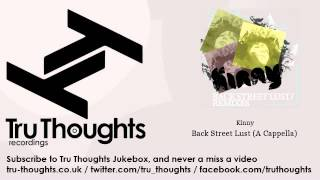 Kinny - Back Street Lust - A Cappella - Tru Thoughts Jukebox