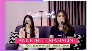 ANNETH X MAHALINI - COVER : ALMOST IS NEVER ENOUGH (ARIANA GRANDE)