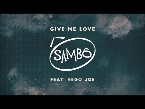 Sambô – Give Me Love Feat. Nego Joe