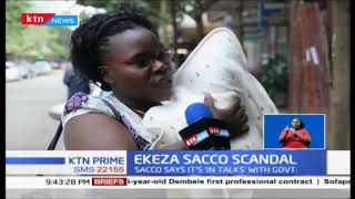 Ekeza Sacco Scandal: Members demanding to be paid, Sacco says it's in talks with Government
