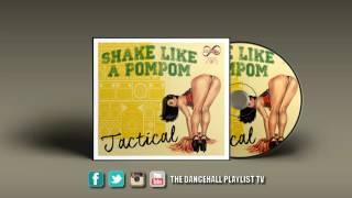 Tactical - Shake Like A Pom Pom (Mogul Movements Riddim) 2016