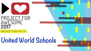 Project for Awesome 2017: United World Schools (UWS)