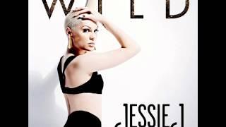 Jessie J feat Big Sean & Dizzee Rascal - Wild - HQ Lyrics