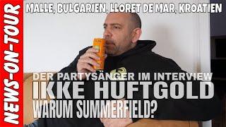 Ikke Hüftgold 2019 (4k) Warum Summerfield? Bulgarien  Lloret de Mar  Kroatien  Interview