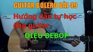 Điệu Bebop - Minh họa bài Anh Ba Khía - (Hướng dẫn tự học đàn guitar) - Bài 49
