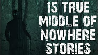 15 TRUE Absolutely Terrifying Middle Of Nowhere Horror Stories | (Scary Stories)