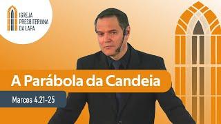 A Parábola da Candeia (Marcos 4.21-25 ) por Rev. Sérgio Lima