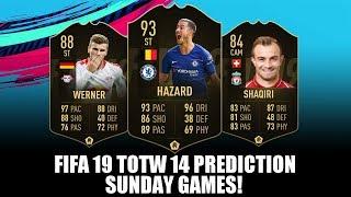 FIFA 19 TOTW 14 TEAM OF THE WEEK 14 PREDICTION - SUNDAY GAMES - FT. HAZARD, WERNER, SHAQIRI