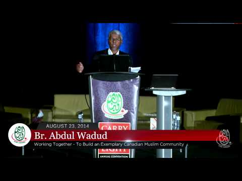 Br. Abdul Wadud: Working Together - To Build an Exemplary Canadian Muslim Community