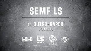 Semf LS - OUTRO - RAPER // Prod. WOWO.