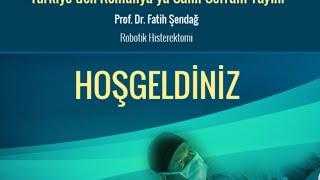 Robotik Histerektomi Ameliyatı - Romanya'ya Canlı Yayın Prof Dr Fatih Şendağ - Acıbadem Atakent