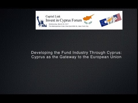 2017 Capital Link Invest in Cyprus Forum - Developing the Fund Industry Through Cyprus