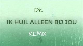 Dk - Ik Huil Alleen Bij Jou  (Ali B en Diggy Dex Remix) (Lyrics in de beschrijving)