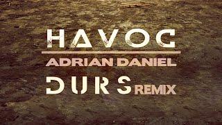 Adrian Daniel - Havoc (Durs Remix) (Official Audio)