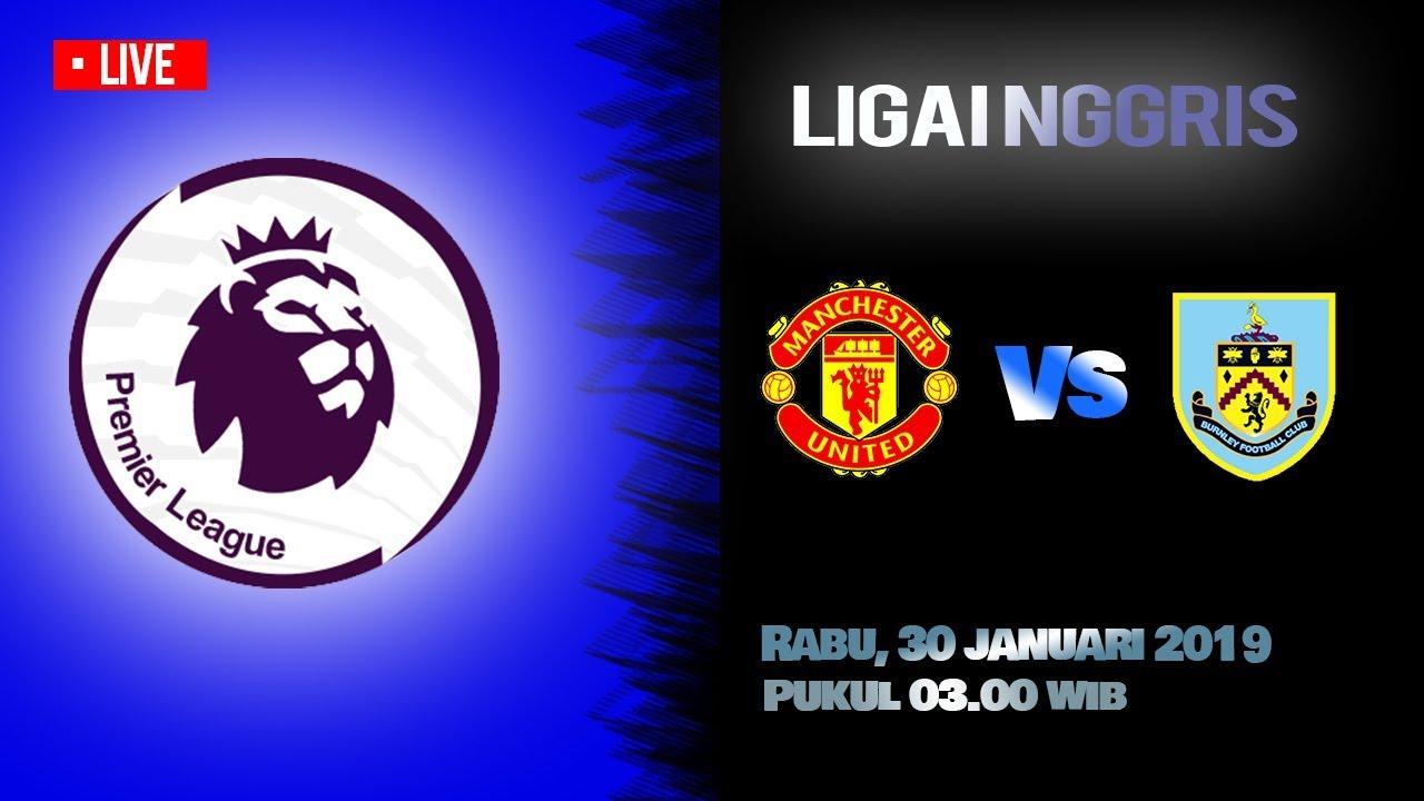 Jadwal Live Liga Inggris Manchester United Vs Burnley FC Rabu Pukul 03 00 WIB
