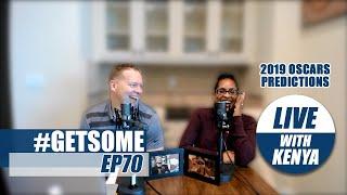 Gary Owen & Kenya Discuss 2019 Oscars | #GetSome Podcast EP70