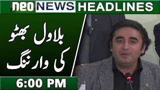 Bilawal Bhutto Warning to Govt | Neo News Headlines 6:00PM | 20 March 2019
