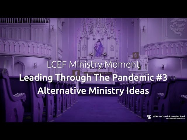 LCEF Ministry Moment - Leading Through The Pandemic #3 -  Alternative Ministry Ideas