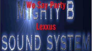 Lexxus We Say Party