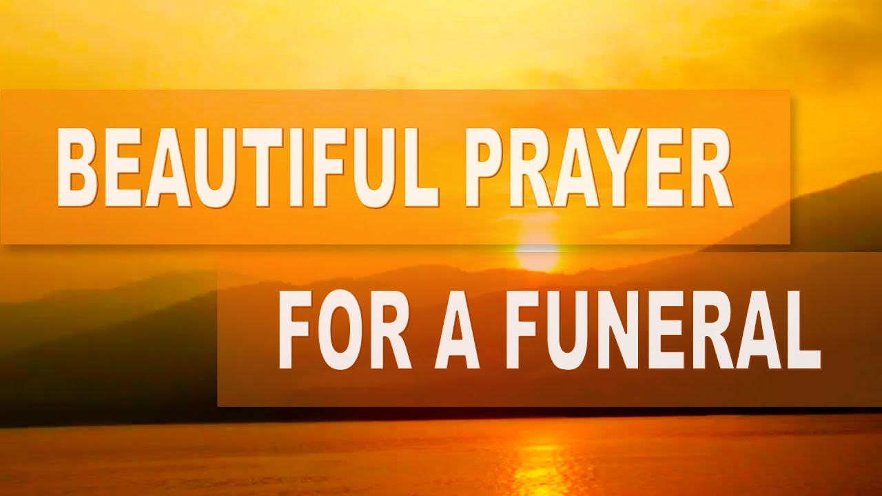 prayer for funeral prayer for loss of loved one youtube