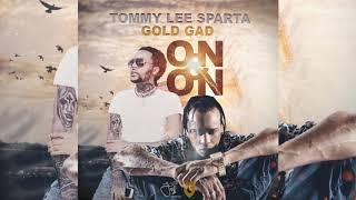 Tommy Lee Sparta Ft Gold Gad - On & On | Official Audio | April 2019