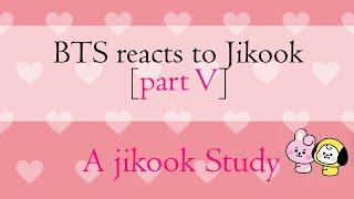 BTS reaction to jikook [part 5] | Namjoon reaction to Jikook | A jikook study